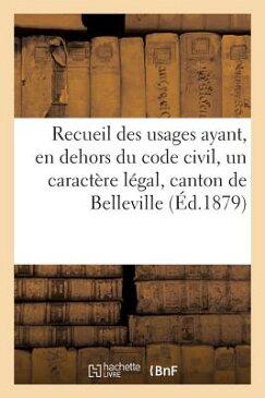 Recueil Des Usages Ayant, En Dehors Du Code Civil, Un Caractere Legal, Dans Le Canton de Belleville [ P. Goyard ]