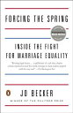 Forcing the Spring: Inside the Fight for Marriage Equality FORCING THE SPRING [ Jo Becker ]