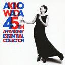 AKIKO WADA 45TH ANNIVERSARY ESSENTIAL COLLECTION [ AKIKO WADA ]