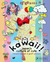 Kawaii!: Japan's Culture of Cute KAWAII [ Manami Okazaki ]
