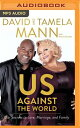 Us Against the World: Our Secrets to Love, Marriage, and Family US AGAINST THE WORLD M David Mann