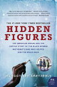 Hidden Figures: The American Dream and the Untold Story of the Black Women Mathematicians Who Helped HIDDEN FIGURES Margot Lee Shetterly