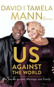 Us Against the World: Our Secrets to Love, Marriage, and Family US AGAINST THE WORLD 7D David Mann