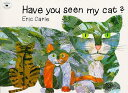HAVE YOU SEEN MY CAT (P) ERIC CARLE