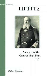Tirpitz��_Architect_of_the_Germ