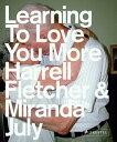Learning to Love You More LEARNING TO LOVE YOU MORE [ Miranda July ]
