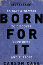 Born for It: 90 Days and 90 Ways to Discover Your Gifts and Purpose BORN FOR IT [ Carson Case ]