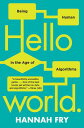 Hello World: Being Human in the Age of Algorithms HELLO WORLD [ Hannah Fry ]