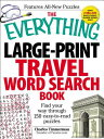 The Everything Large-Print Travel Word Search Book: Find Your Way Through 150 Easy-To-Read Puzzles EVERYTHING LARGE-PRINT TRAV..