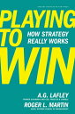 Playing to Win: How Strategy Really Works PLAYING TO WIN