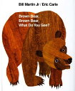 Brown Bear, Brown Bear, What Do You See? BROWN BEAR BROWN BEAR WHAT [ Bill Martin ]