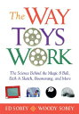 The Way Toys Work: The Science Behind the Magic 8 Ball, Etch a Sketch, Boomerang, and More WAY TOYS WORK Ed Sobey