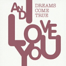 AND I LOVE YOU [ <strong>DREAMS</strong> <strong>COME</strong> <strong>TRUE</strong> ]
