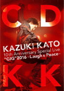 "KAZUKI KATO 10th Anniversary Special Live ��GIG""2016 ��Laugh & Peace�� COUNTDOWN KK"