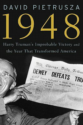 1948: Harry Truman''s Improbable Victory and the Year That Transformed America