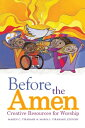 Before the Amen: Creative Resources for Worship BEFORE THE AMEN