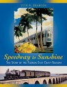 Speedway to Sunshine: The Story of the Florida East Coast Railway SPEE...