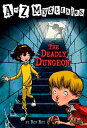 The Deadly Dungeon A TO Z MYST #04 DEADLY DUNGEON (A to Z Mysteries)