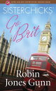 Sisterchicks Go Brit! SISTERCHICKS GO BRIT (Sisterchicks Novels)