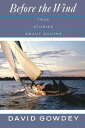 Before the Wind: True Stories about Sailing BEFORE THE WIND TRUE STORIES A David Gowdey