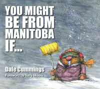 You Might Be from Manitoba If... YOU MIGHT BE FROM MANITOBA IF [ Dale Cummings ]