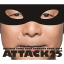 25th ANNIVERSARY DREAMS COME TRUE CONCERT TOUR 2014 ATTACK25 【通常盤】【Blu-ray】 DREAMS COME TRUE