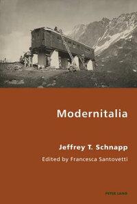Modernitalia:EditedbyFrancescaSantovetti[JeffreyT.Schnapp]