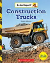 Construction Trucks (Be an Expert!) CONSTRUCTION TRUCKS (BE AN EXP (Be an Expert!) [ Janice Behrens ]