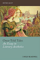 once-told tales an essay in literary aesthetics Peter kivy argues that they are in his book once-told tales: an essay on literary aestheticsa typical kind of claim he makes is the structure of novels can be and sometimes is the bearer of aesthetic properties.