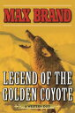 Legend of the Golden Coyote: A Western Duo LEGEND OF THE GOLDEN COYOTE [ Max Brand ]