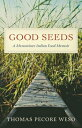 Good Seeds: A Menominee Indian Food Memoir GOOD SEEDS [ Thomas Pecore Weso ]