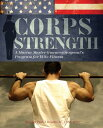 Corps Strength: A Marine Master Gunnery Sergeant's Program for Elite Fitness CORPS STRENGTH