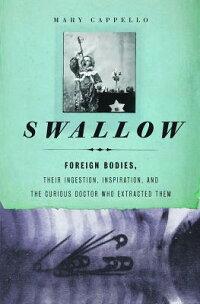Swallow:ForeignBodies,TheirIngestion,Inspiration,andtheCuriousDoctorWhoExtractedThem