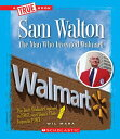Sam Walton: The Man Who Invented Walmart SAM WALTON (True Bookgreat Am...
