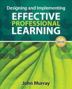 Designing and Implementing Effective Professional Learning DESIGNING & IMPLEMENTING EFFEC [ John M. Murray ]