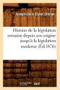 Histoire de La Legislation Romaine Depuis Son Origine Jusqu'a La Legislation Moderne (Ed.1876) FRE-HISTOIRE DE LA LEGISLATION (Sciences Sociales) [ Joseph-Louis-Elzear Ortolan ]