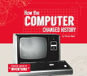 How the Computer Changed History HOW THE COMPUTER CHANGED HIST (Essential Library of Inventions) [ Therese Naber ]