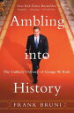 Ambling Into History: The Unlikely Odyssey of George W. Bush AMBLING INTO HIST [ Frank Bruni ]