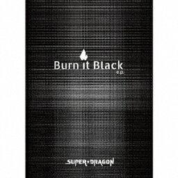 Burn It Black e.p. (Limited Box CD+Blu-ray) [ <strong>SUPER★DRAGON</strong> ]