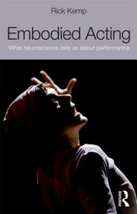 EmbodiedActing:WhatNeuroscienceTellsUsaboutPerformance[RickKemp]
