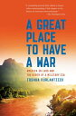 A Great Place to Have a War: America in Laos and the Birth of a Military CIA GRT PLACE TO HAVE A WAR [ Joshua Kurlantzick ]