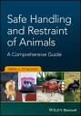 Comprehensive Guide to the Safe Handling and Restraint of Animals COMPREHENSIVE GT THE SAFE HAND