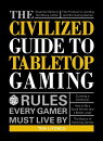 The Civilized Guide to Tabletop Gaming: Rules Every Gamer Must Live by
