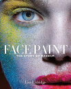 Face Paint: The Story of Makeup FACE PAINT [ Lisa Eldridge ]