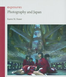 Photography and Japan PHOTOGRAPHY & JAPAN (Exposures) [ Karen M. Fraser ]