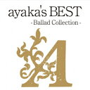 ayaka's BEST ? Ballad Collection-(初回限定プライス盤 CD+DVD) [ 絢香 ]
