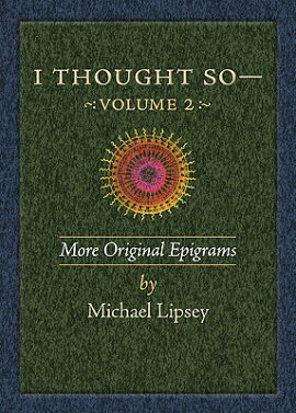 I Thought So: Volume 2: More Original Epigrams