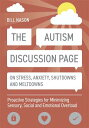 The Autism Discussion Page on Stress, Anxiety, Shutdowns and Meltdowns: Proactive Strategies for Min AUTISM DISCUSSION PAGE ON STRE