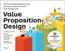 Value Proposition Design: How to Create Products and Services Customers Want [ Alexander Osterwalder ]