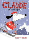 Claude on the Slopes CLAUDE ON THE SLOPES (Claude) [ Alex T. Smith ]